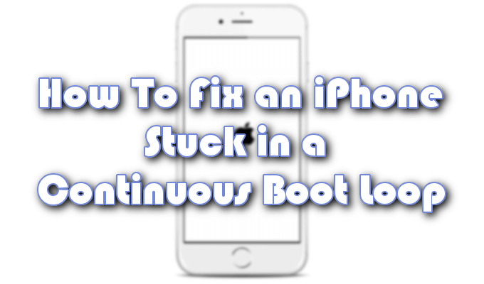 How To Fix An Iphone Stuck In A Continuous Boot Loop